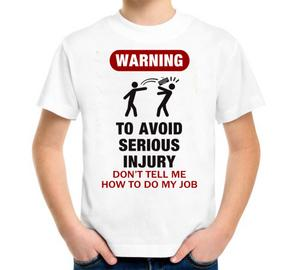 Warning - To avoid serious injury dont tell me how to do my job Детская футболка с коротким рукавом (цвет: Белый)